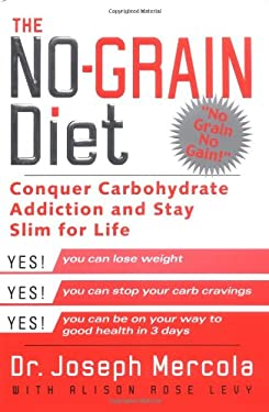 The No-Grain Diet: Conquer Carbohydrate Addiction and Stay Slim for the Rest of Your Life 9780525947332