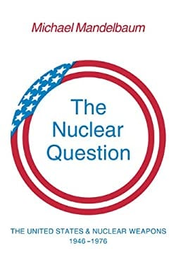 The Nuclear Question: The United States and Nuclear Weapons, 1946 1976 9780521296144