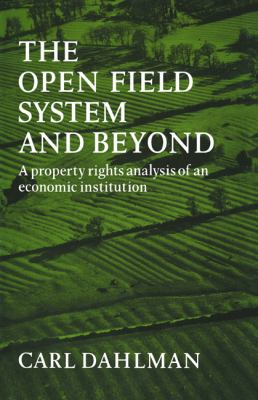 The Open Field System and Beyond: A Property Rights Analysis of an Economic Institution 9780521072502