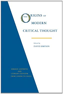 The Origins of Modern Critical Thought: German Aesthetic and Literary Criticism from Lessing to Hegel 9780521359023