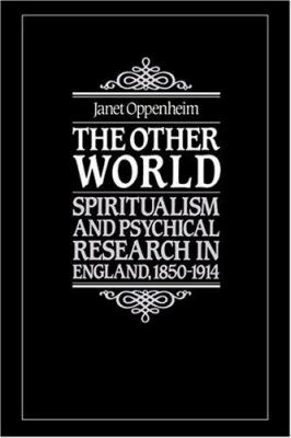 The Other World: Spiritualism and Psychical Research in England, 1850-1914 9780521265058