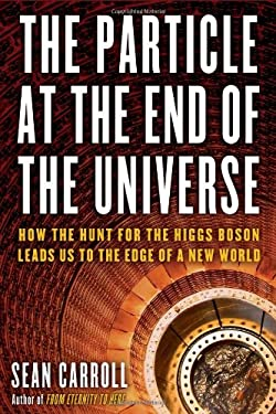 The Particle at the End of the Universe: How the Hunt for the Higgs Boson Leads Us to the Edge of a New World 9780525953593