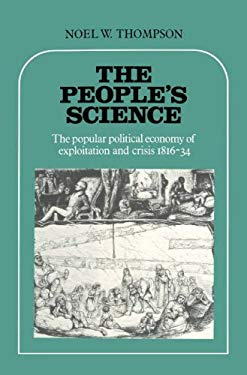 The People's Science: The Popular Political Economy of Exploitation and Crisis, 1816-34 9780521257954