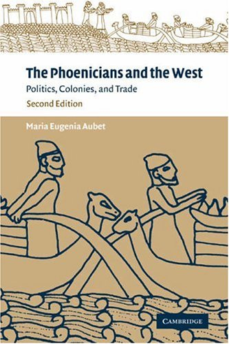 The Phoenicians and the West: Politics, Colonies and Trade 9780521795432