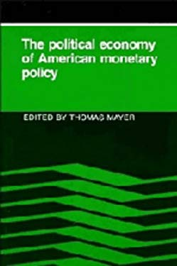 The Political Economy of American Monetary Policy 9780521363167