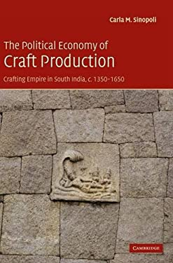 The Political Economy of Craft Production: Crafting Empire in South India, C. 1350-1650