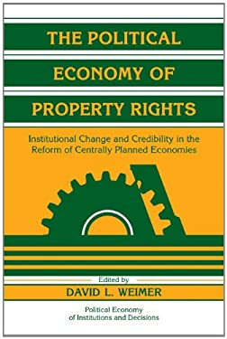 The Political Economy of Property Rights: Institutional Change and Credibility in the Reform of Centrally Planned Economies 9780521180702