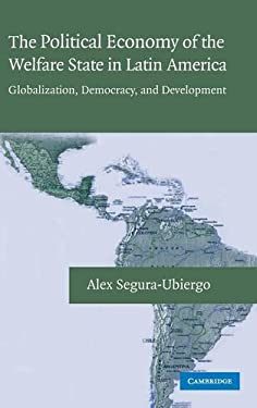 The Political Economy of the Welfare State in Latin America: Globalization, Democracy, and Development 9780521871112