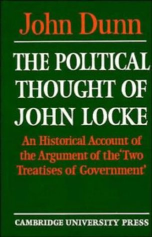 The Political Thought of John Locke: An Historical Account of the Argument of the 'Two Treatises of Government' 9780521271394