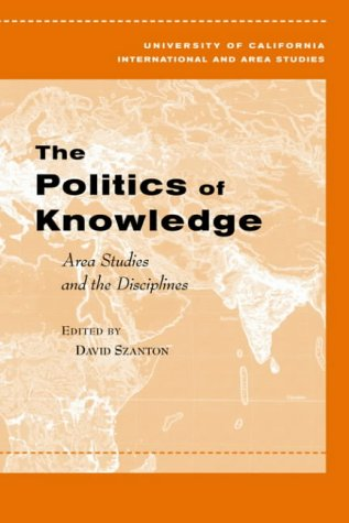 The Politics of Knowledge: Area Studies and the Disciplines 9780520245365