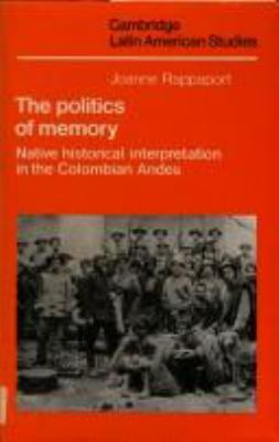 The Politics of Memory: Native Historical Interpretation in the Colombian Andes 9780521373456