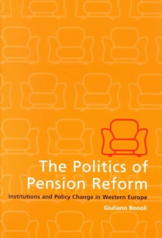 The Politics of Pension Reform: Institutions and Policy Change in Western Europe 9780521776066
