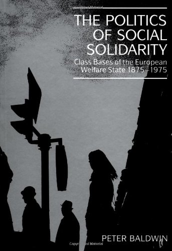 The Politics of Social Solidarity: Class Bases of the European Welfare State, 1875 1975 9780521428934