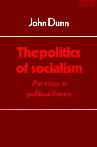 The Politics of Socialism: An Essay in Political Theory 9780521318402