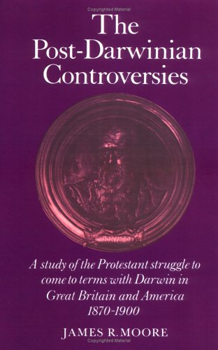 The Post-Darwinian Controversies: A Study of the Protestant Struggle to Come to Terms with Darwin in Great Britain and America, 1870-1900 9780521285179