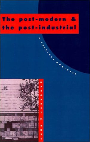 The Post-Modern and the Post-Industrial: A Critical Analysis 9780521409520