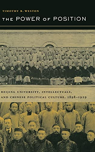 The Power of Position: Beijing University, Intellectuals, and Chinese Political Culture, 1898-1929 9780520237674