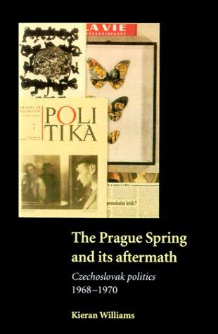 The Prague Spring and Its Aftermath: Czechoslovak Politics, 1968-1970 9780521588034