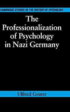 The Professionalization of Psychology in Nazi Germany 9780521332972