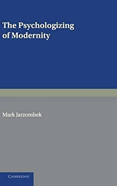 The Psychologizing of Modernity: Art, Architecture and History 9780521582384