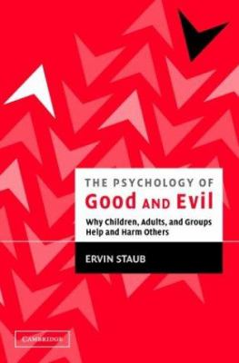 The Psychology of Good and Evil: Why Children, Adults, and Groups Help and Harm Others 9780521528801