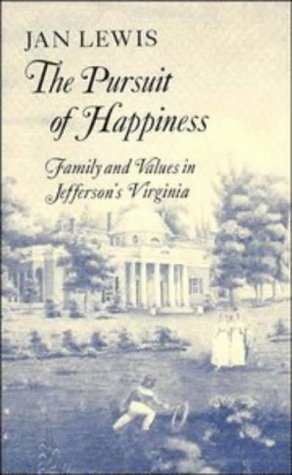 The Pursuit of Happiness: Family and Values in Jefferson's Virginia 9780521315081
