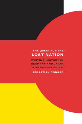 The Quest for the Lost Nation: Writing History in Germany and Japan in the American Century 9780520259447