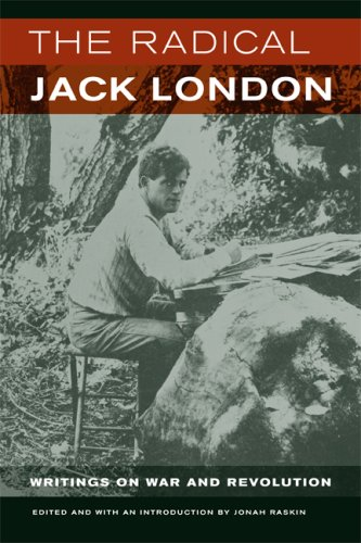 The Radical Jack London: Writings on War and Revolution 9780520255463