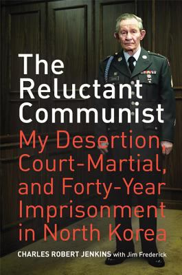The Reluctant Communist: My Desertion, Court-Martial, and Forty-Year Imprisonment in North Korea 9780520253339