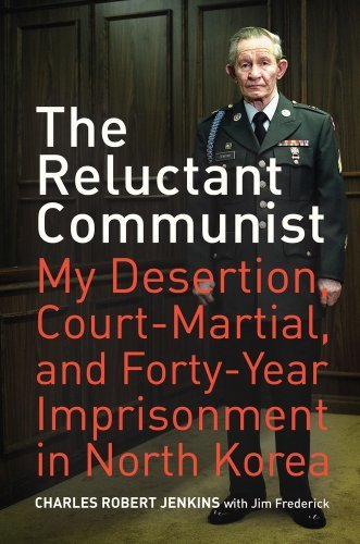 The Reluctant Communist: My Desertion, Court-Martial, and Forty-Year Imprisonment in North Korea 9780520259997