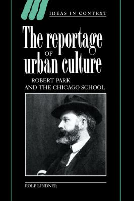 The Reportage of Urban Culture: Robert Park and the Chicago School 9780521440523