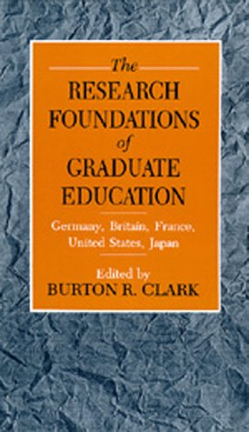 The Research Foundations of Graduate Education: Germany, Britain, France, United States, Japan 9780520079977