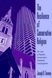 The Resilience of Conservative Religion: The Case of Popular, Conservative Protestant Congregations 9780521803960