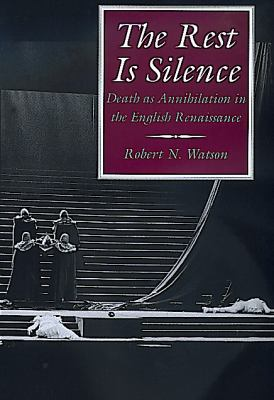 The Rest Is Silence: Death as Annihilation in the English Renaissance 9780520219632