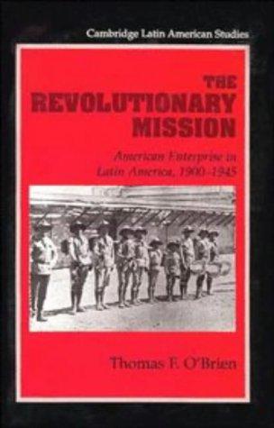 The Revolutionary Mission: American Enterprise in Latin America, 1900 1945 9780521550154