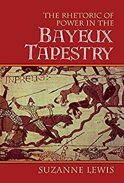 The Rhetoric of Power in the Bayeux Tapestry 9780521632386