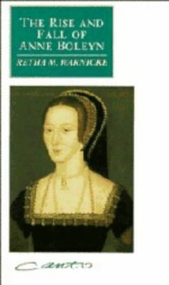The Rise and Fall of Anne Boleyn: Family Politics at the Court of Henry VIII 9780521370004