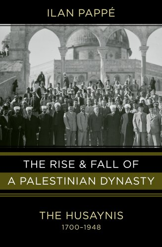 The Rise and Fall of a Palestinian Dynasty: The Husaynis 1700-1948 9780520268395