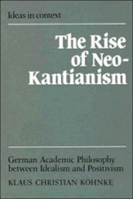 The Rise of Neo-Kantianism: German Academic Philosophy Between Idealism and Positivism 9780521373364