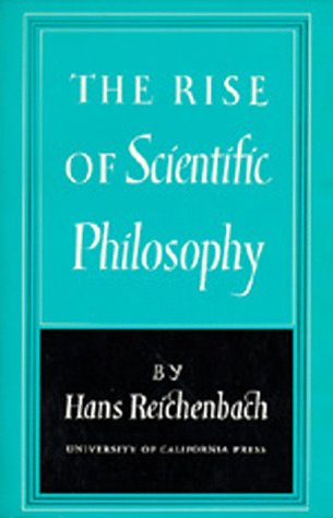 The Rise of Scientific Philosophy 9780520010550