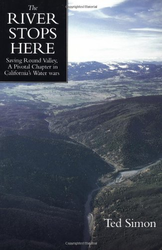 The River Stops Here: Saving Round Valley a Pivotal Chapter in California's Water Wars 9780520230569