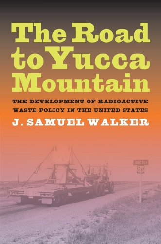 The Road to Yucca Mountain: The Development of Radioactive Waste Policy in the United States 9780520260450