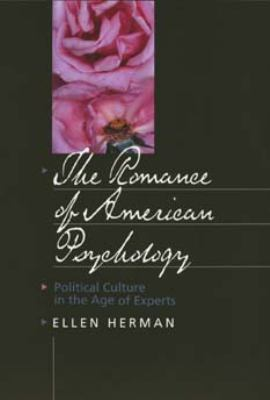 The Romance of American Psychology : Political Culture in the Age of Experts