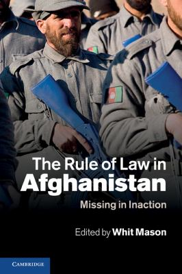 The Rule of Law in Afghanistan: Missing in Inaction 9780521176682
