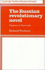 The Russian Revolutionary Novel: Turgenev to Pasternak - Freeborn, Richard
