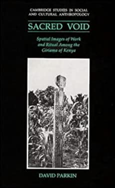 The Sacred Void: Spatial Images of Work and Ritual Among the Giriama of Kenya 9780521404662