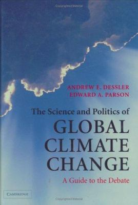 The Science and Politics of Global Climate Change: A Guide to the Debate 9780521831703