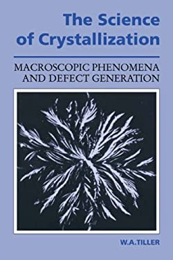 The Science of Crystallization: Macroscopic Phenomena and Defect Generation 9780521388283