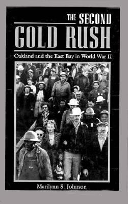 The Second Gold Rush: Oakland and the East Bay in World War II 9780520081918