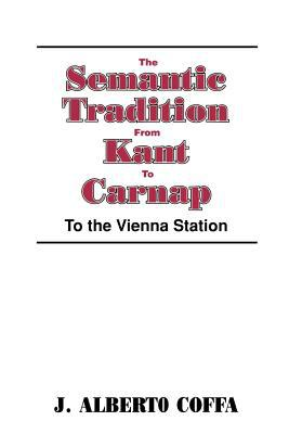 The Semantic Tradition from Kant to Carnap: To the Vienna Station 9780521447072